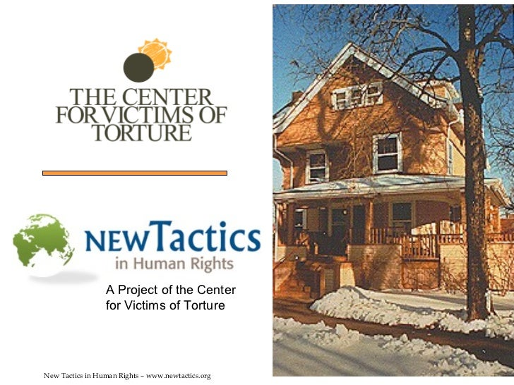 New Tactics in Human Rights – www.newtactics.org A Project of the Center for Victims of Torture