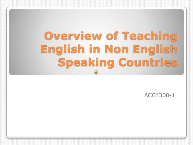 Overview of Teaching English in Non English Speaking Countries ACC4300-1