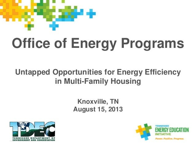 Office of Energy Programs Untapped Opportunities for Energy Efficiency in Multi-Family Housing Knoxville, TN August 15, 20...