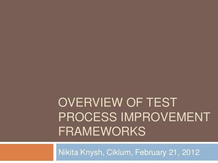 OVERVIEW OF TESTPROCESS IMPROVEMENTFRAMEWORKSNikita Knysh, Ciklum, February 21, 2012