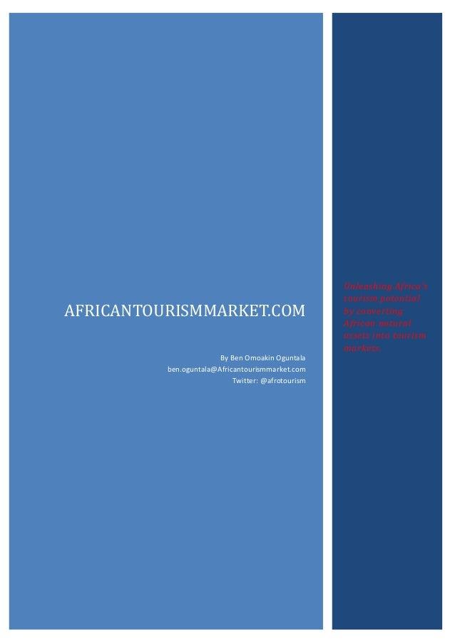 AFRICANTOURISMMARKET.COM By Ben Omoakin Oguntala ben.oguntala@Africantourismmarket.com Twitter: @afrotourism  Unleashing A...