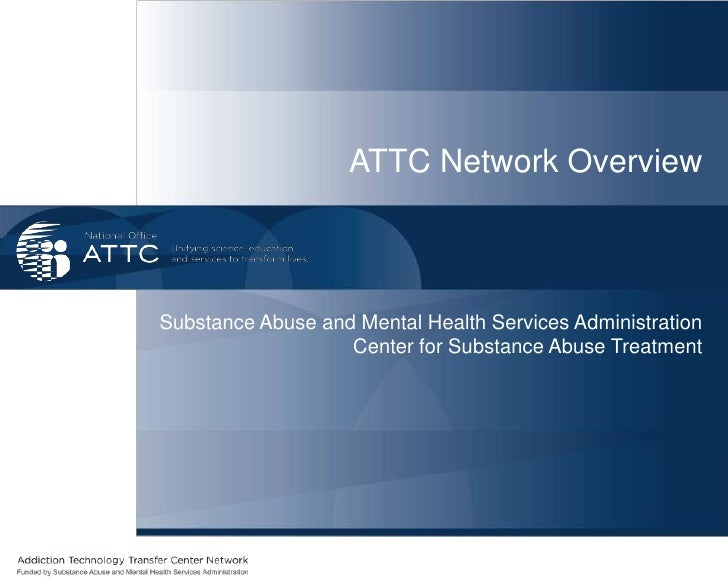 ATTC Network Overview<br />Substance Abuse and Mental Health Services Administration<br />Center for Substance Abuse Treat...