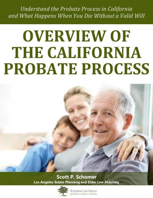 Understand the Probate Process in California and What Happens When You Die Without a Valid Will OVERVIEW OF THE CALIFORNIA...