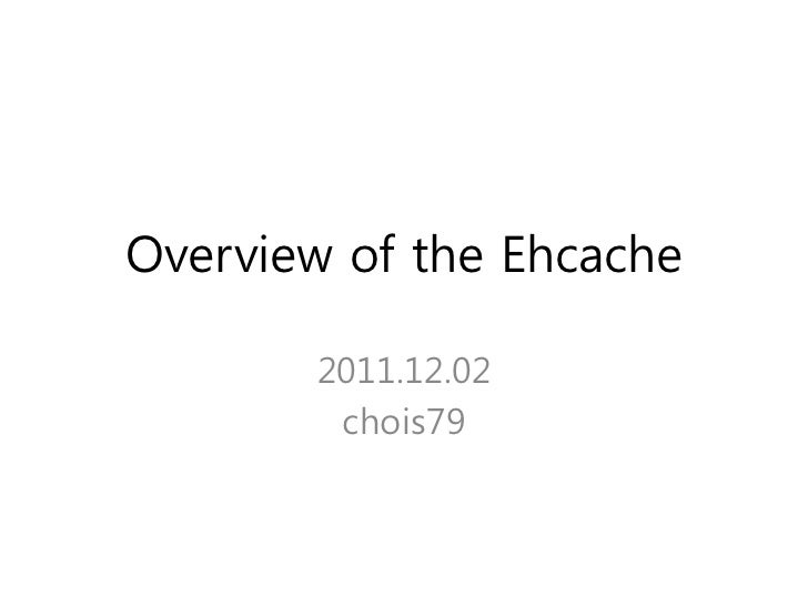Overview of the Ehcache       2011.12.02        chois79