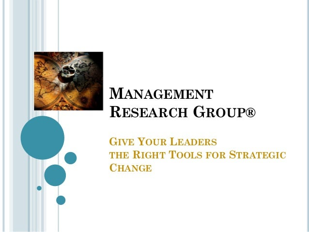 MANAGEMENT RESEARCH GROUP® GIVE YOUR LEADERS THE RIGHT TOOLS FOR STRATEGIC CHANGE