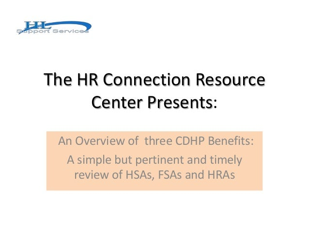 The HR Connection Resource Center Presents: An Overview of three CDHP Benefits: A simple but pertinent and timely review o...