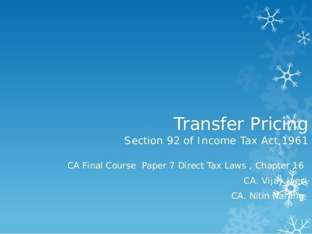 Transfer Pricing  Section 92 of Income Tax Act,1961 CA Final Course Paper 7 Direct Tax Laws , Chapter 16 CA. Vijay Iyer CA...