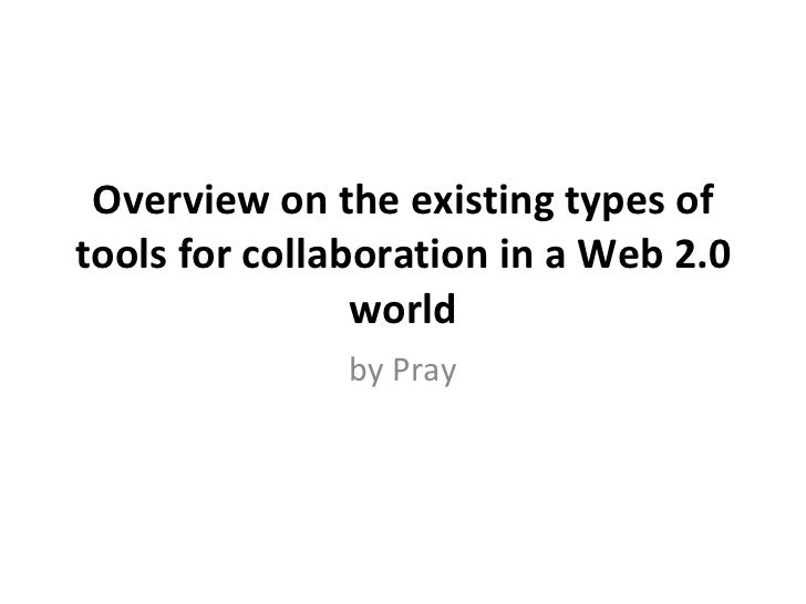 Overview on the existing types of tools for collaboration in a Web 2.0 world by Pray