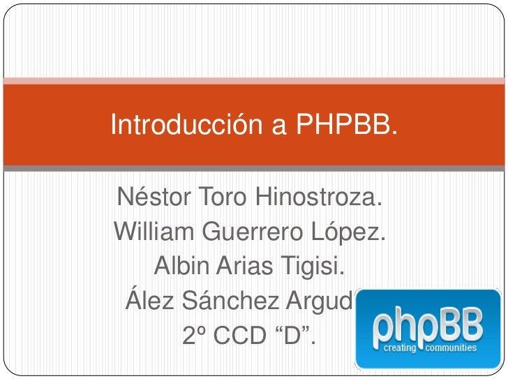 Introducción a PHPBB.Néstor Toro Hinostroza.William Guerrero López.    Albin Arias Tigisi.Ález Sánchez Argudo.      2º CCD...