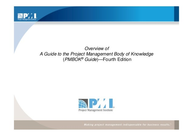 Overview ofA Guide to the Project Management Body of Knowledge           (PMBOK® Guide)—Fourth Edition