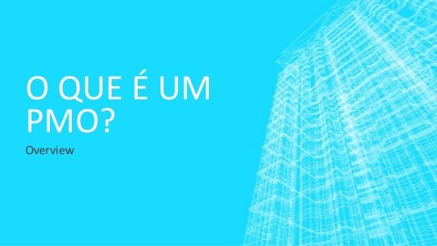 O QUE É UMPMO?Overview