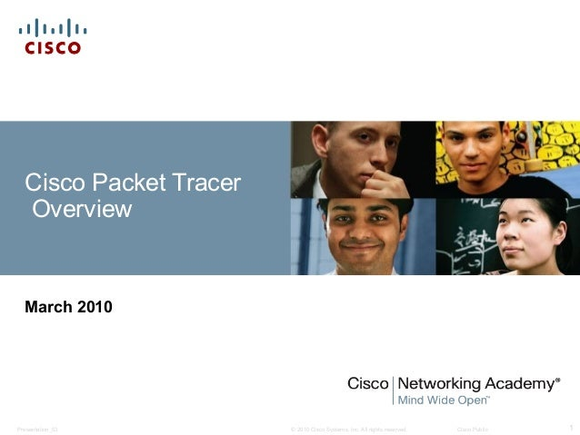 © 2010 Cisco Systems, Inc. All rights reserved. Cisco PublicPresentation_ID 1 Cisco Packet Tracer Overview March 2010