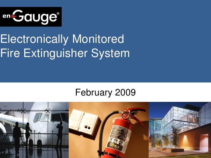 Electronically Monitored Fire Extinguisher System              Technology Overview               February 2009