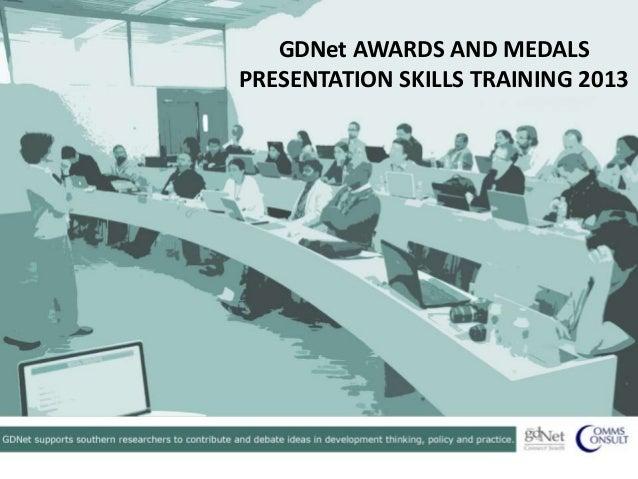 GDNet AWARDS AND MEDALSPRESENTATION SKILLS TRAINING 2013
