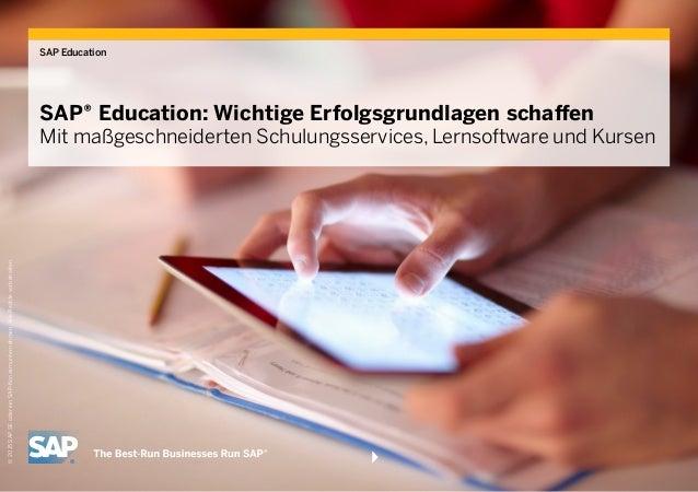 SAP Education SAP® Education: Wichtige Erfolgsgrundlagen schaffen Mit maßgeschneiderten Schulungsservices, Lernsoftware un...
