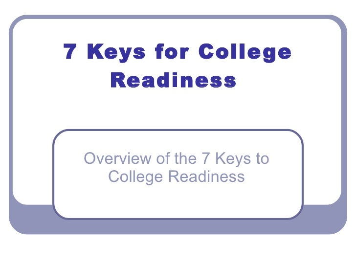 7 Keys for College Readiness  Overview of the 7 Keys to College Readiness