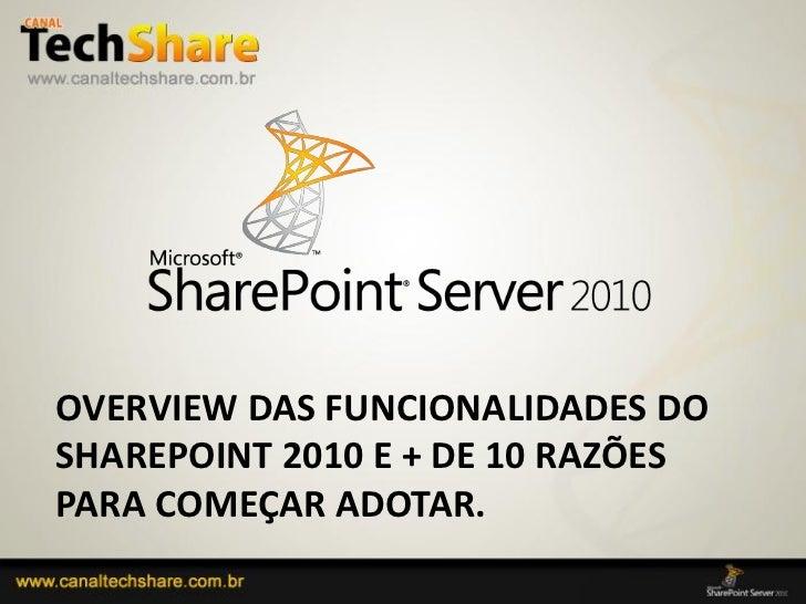 OVERVIEW DAS FUNCIONALIDADES DOSHAREPOINT 2010 E + DE 10 RAZÕESPARA COMEÇAR ADOTAR.03/09/2012               1