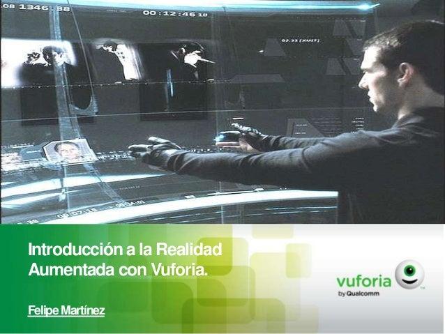 Introducción a la Realidad Aumentada con Vuforia. Felipe Martínez