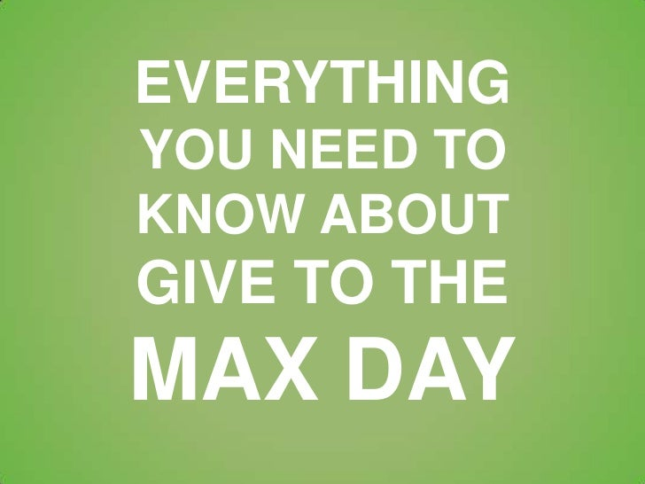 EVERYTHINGYOU NEED TOKNOW ABOUTGIVE TO THEMAX DAY