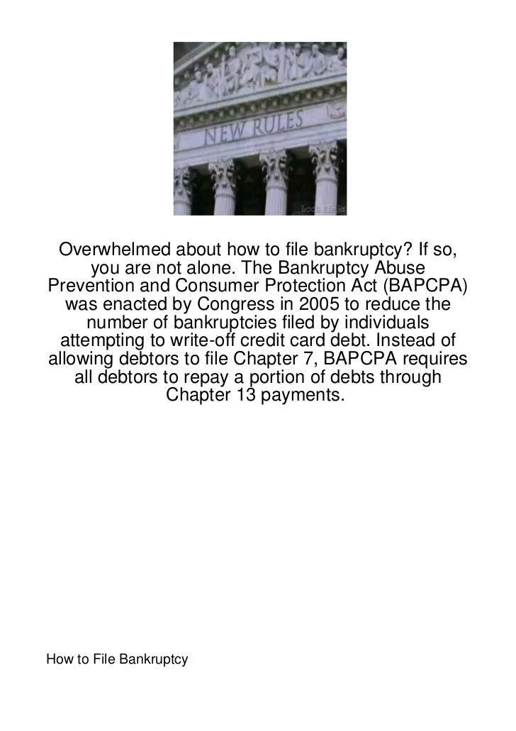 Overwhelmed about how to file bankruptcy? If so,       you are not alone. The Bankruptcy AbusePrevention and Consumer Prot...