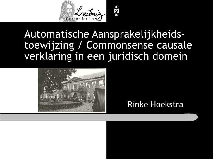Automatische Aansprakelijkheids-toewijzing / Commonsense causale verklaring in een juridisch domein Rinke Hoekstra