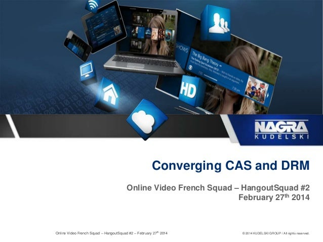 Converging CAS and DRM Online Video French Squad – HangoutSquad #2 February 27th 2014  Online Video French Squad – Hangout...