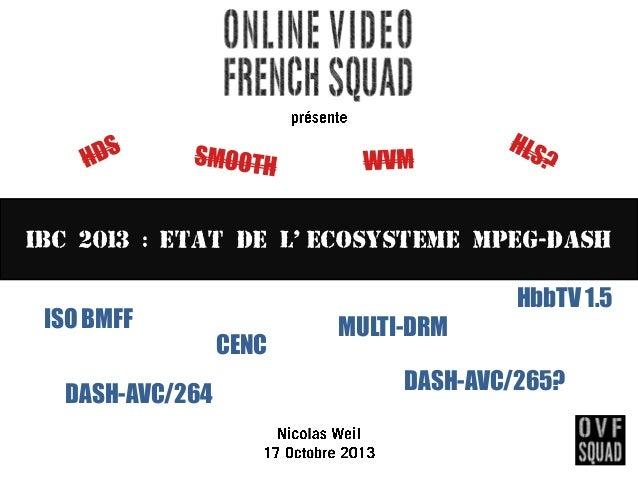 IBC 2013 : ETAT DE l, ECOSYSTEME MPEG-DASH ISO BMFF DASH-AVC/264  HbbTV 1.5 CENC  MULTI-DRM DASH-AVC/265?
