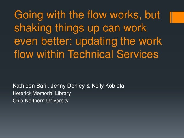 Going with the flow works, butshaking things up can workeven better: updating the workflow within Technical ServicesKathle...