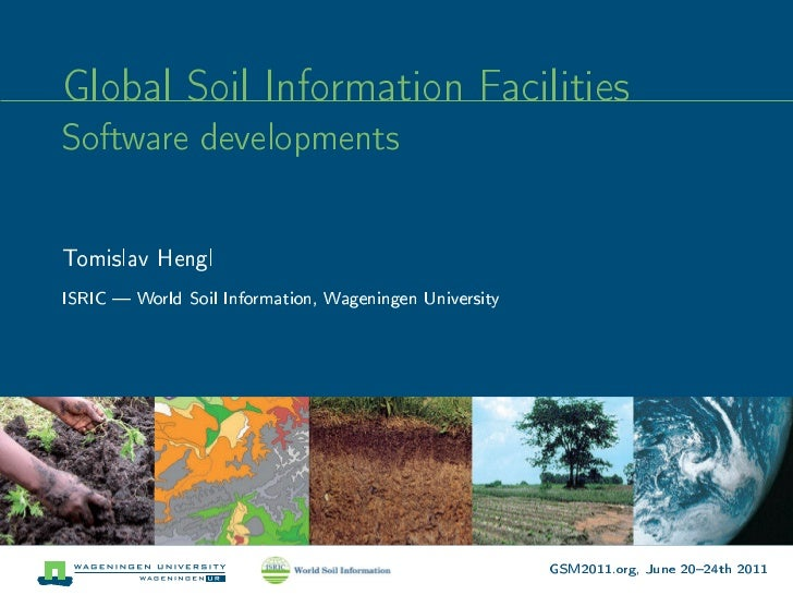 Global Soil Information FacilitiesSoftware developmentsTomislav HenglISRIC  World Soil Information, Wageningen University ...