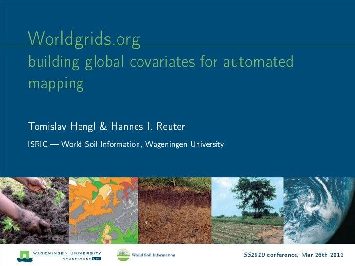Worldgrids.orgbuilding global covariates for automatedmappingTomislav Hengl & Hannes I. ReuterISRIC  World Soil Informatio...