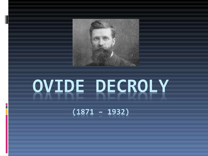  Pedagogo, Psicólogo, Medico y Docente  Belga. 1901 fundo el Uccle(Instituto especial para niños infradotados)• 1907 fun...
