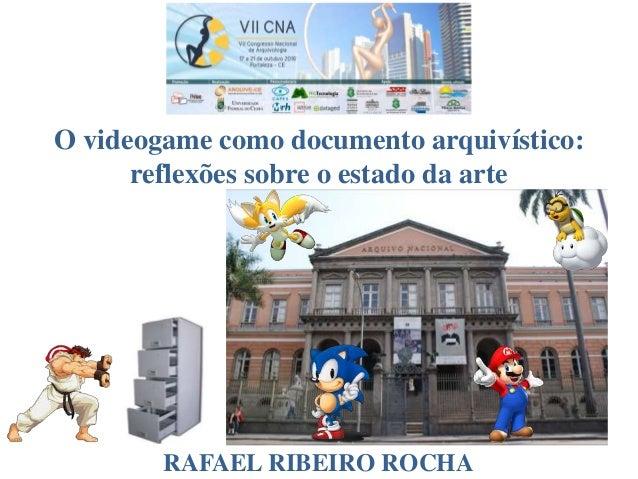 O videogame como documento arquivístico: reflexões sobre o estado da arte RAFAEL RIBEIRO ROCHA