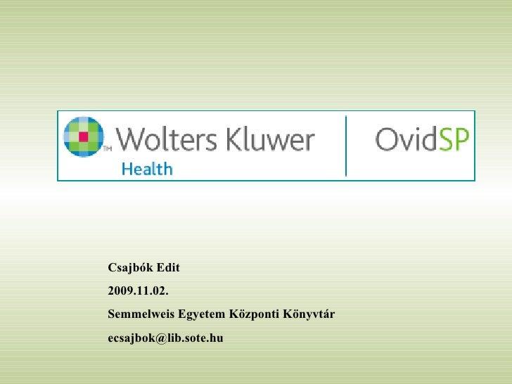 Csajbók Edit 2009.11.02. Semmelweis Egyetem Központi Könyvtár [email_address]