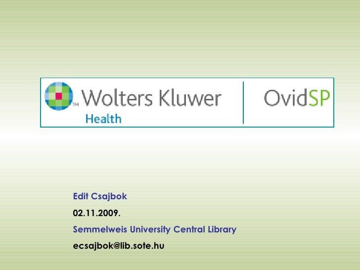 Edit Csajbok 02.11.2009. Semmelweis University Central Library [email_address]