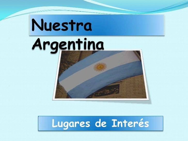 Nuestra Argentina<br />Lugares de Interés<br />