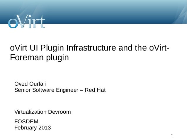 oVirt UI Plugin Infrastructure and the oVirt-Foreman plugin Oved Ourfali Senior Software Engineer – Red Hat Virtualization...
