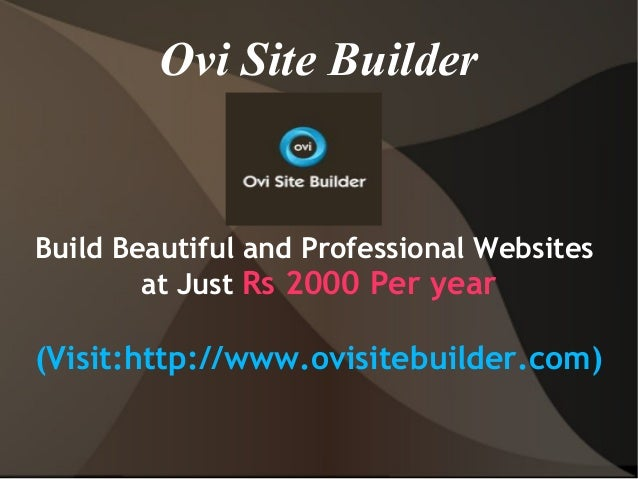Ovi Site Builder Build Beautiful and Professional Websites at Just Rs 2000 Per year (Visit:http://www.ovisitebuilder.com)