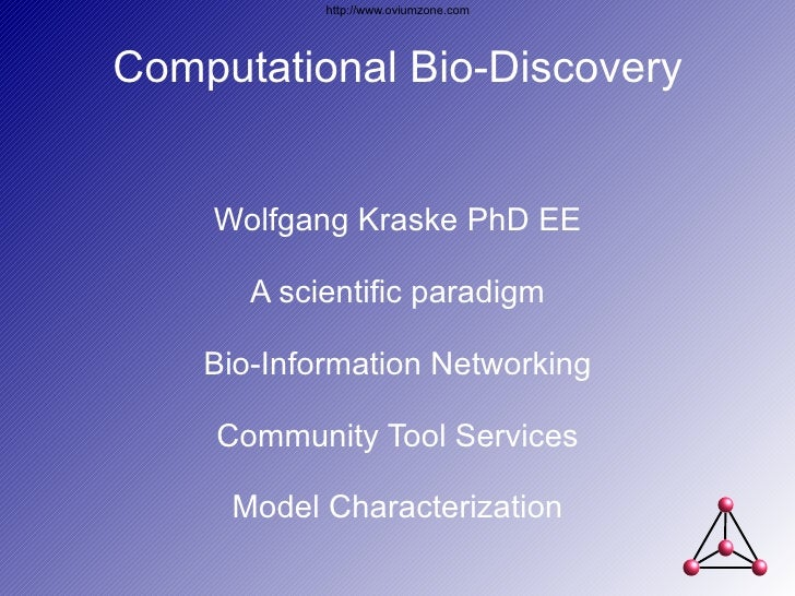 Computational Bio-Discovery Wolfgang Kraske PhD EE A scientific paradigm Bio-Information Networking Community Tool Service...
