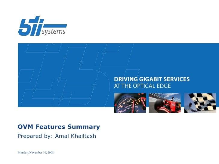 OVM Features Summary Prepared by: Amal Khailtash