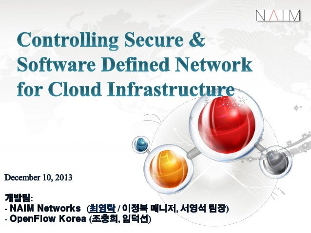 [OVNC 2013] Controlling Secure & Software Defined Network for Cloud Infrastructure