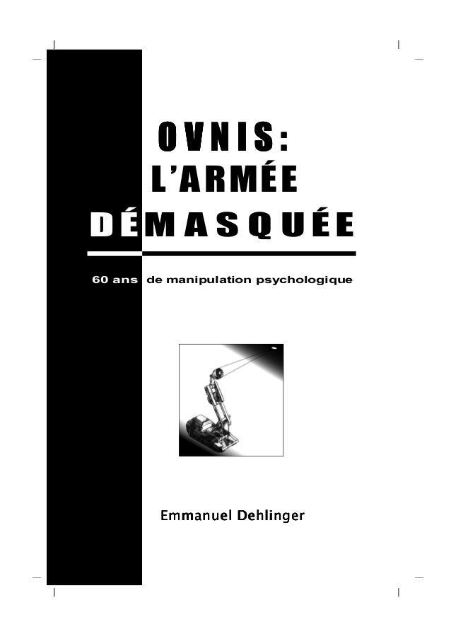__      __  OVNIS:  L 'A R MÉ E DÉM A S Q UÉE 60 ans de manipulation psychologique  Emmanuel Dehlinger  __  __   