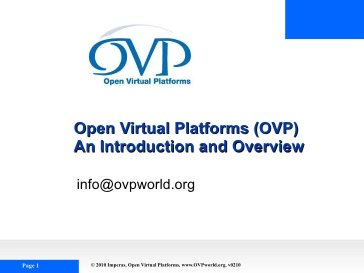 Open Virtual Platforms (OVP) An Introduction and Overview [email_address]