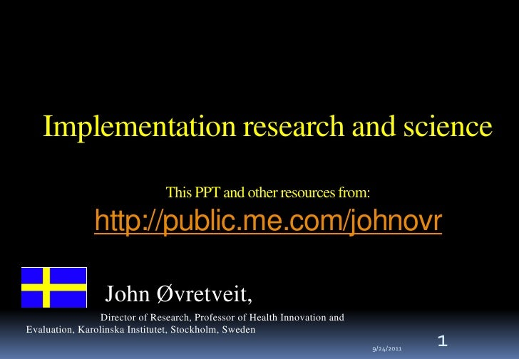 Implementation research and scienceThis PPT and other resources from:http://public.me.com/johnovr<br />1<br />John Øvretve...