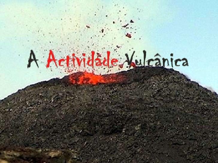 O Vulcanismo - Vulcões