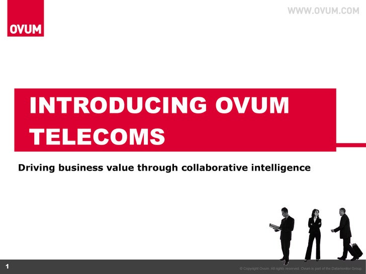 INTRODUCING OVUM TELECOMS Driving business value through collaborative intelligence