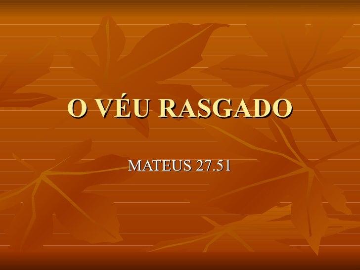 O VÉU RASGADO MATEUS 27.51