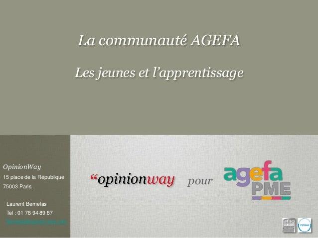 La communauté AGEFA  Les jeunes et l'apprentissage  OpinionWay  15 place de la République  75003 Paris.  LaurentBernelas  ...