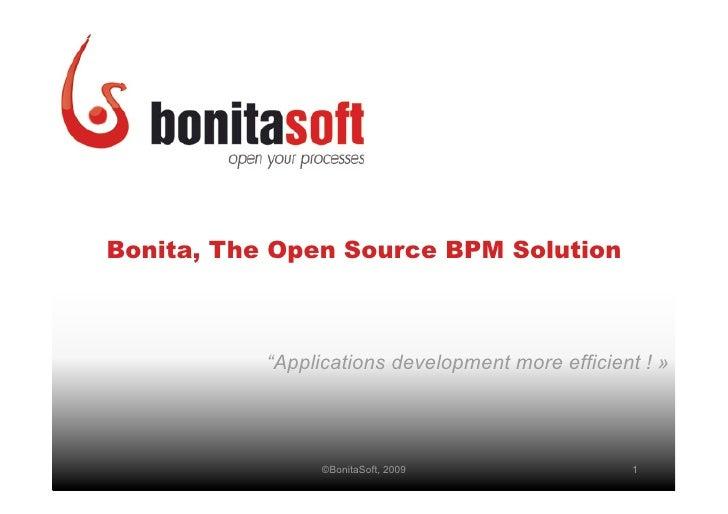 "Bonita, The Open Source BPM Solution               ""Applications development more efficient ! »                      ©Boni..."