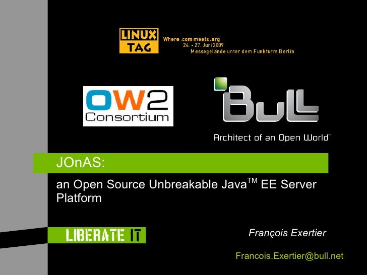 JOnAS: an Open Source Unbreakable JavaTM EE Server Platform                                  François Exertier            ...