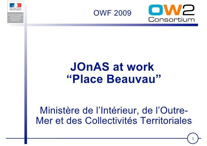 """OWF 2009             JOnAS at work        """"Place Beauvau""""  Ministère de l'Intérieur, de l'Outre- Mer et des Collectivités ..."""